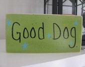 Good Dog----Handpainted Sign