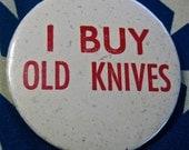 Old Vintage I Buy Old Knives Pinback Button