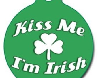 Kiss Me Im Irish Pet Tag - Custom, Metal, Fully Personlized - Higher Quality