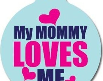 My Mommy Loves Me Pet Tag - Custom, Metal, Fully Personlized - Higher Quality