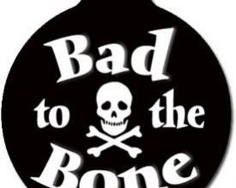 Bad to the Bone Pet Name Tag - Custom, Metal, Fully Personlized - Higher Quality