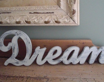 Dream...Wood Sign Painted..Shabby Chic and Unique Wall Decor..