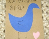 I'll Be Your Bird Card