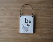 B is for bird -- mini plaque