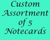 Custom Assortment of 5 Notecards