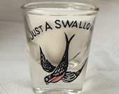 Vintage Just a Swallow Bird Shot Glass