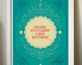 More Stitchin' Less Bitchin' giclee art print 12x16