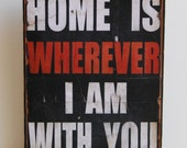 Home is wherever I am with you.  Print mounted on Tin.