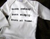 Organic Homebirth Advocacy Baby Tshirt. Born Safely. Born Simply. Born at Home.