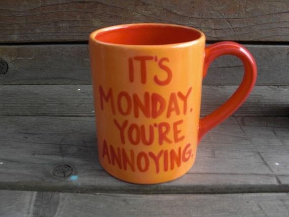 It's Monday You're Annoying Snarky 24 oz. Mug - Custom Order for Kcnettleton11