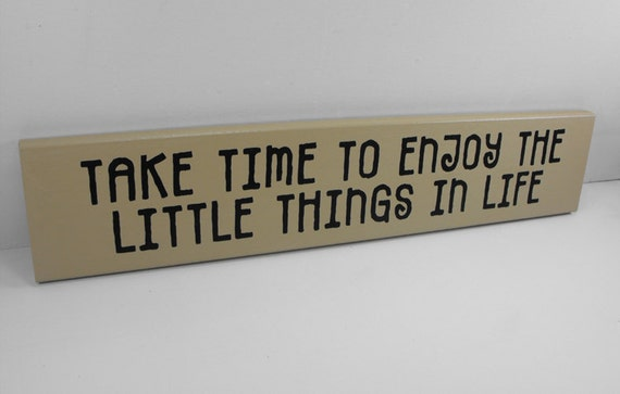 Wood Wall Sign - Take Time to Enjoy The Little Things In Life SALE CLEARANCE