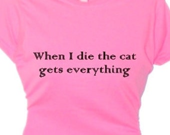 When I Die  Cat Gets Everything humorous t-shirt women funny t-shirt for a pet lover gift, Women's Ladies Pet Apparel Clothes Message,