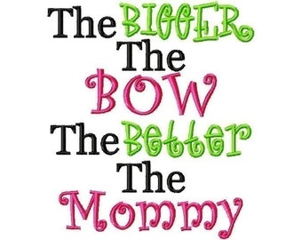 The Bigger The Bow The Better The Mommy Machine Embroidery Design INSTANT DOWNLOAD
