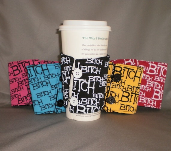 Coffee Cuff - Reusable Coffee Cup Sleeve - Coffee Cozy - Eco Friendly - BITCH - Babe-In-Total-Control-of-Herself - Choose Your Color