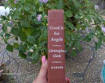 Good is for Angels by Christopher Clark - 1950 1st Edition