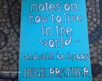 Notes on how to live in the World...and still be happy  -  by Hugh Prather - 1986