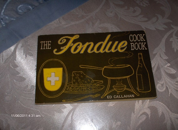 The Fondue Cookbook by Ed Callahan - 1968