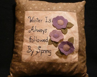 Winter Is Always Followed By Spring Primitive Stitchery Pillow
