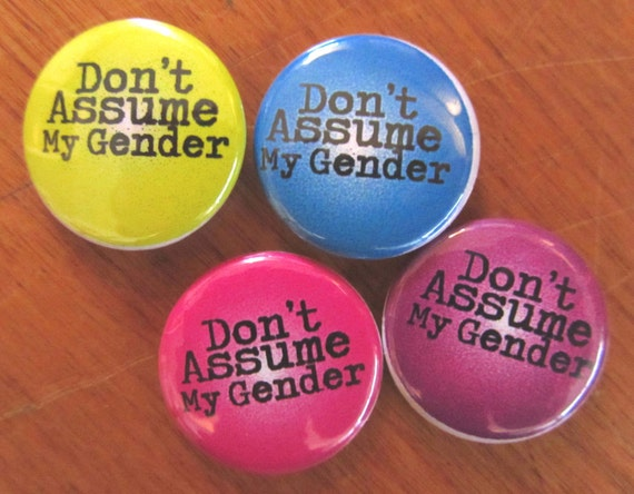 Don't Assume My Gender 1 Inch Pinback Button by ofcourseyoucan