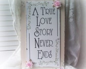 Sign Romantic Hand Painted Roses Shabby Chic Wall Plaque A True Love Never Ends, ECS