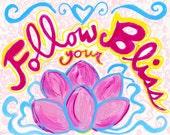 Follow Your Bliss - 8 X 10 Art Print