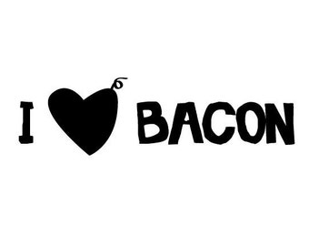 I love Bacon Bumper Sticker, Decal, Die Cut