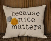 Because Nice Matters Daily Reminder Pillow