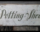 Primitive/Vintage Sign - Potting Shed - Several Colors Available