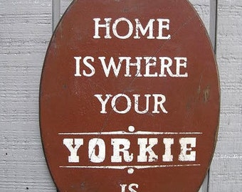 PRIMITIVE SIGN - Home Is Where Your Yorkie Is or Yorkies Are - Several Colors Available