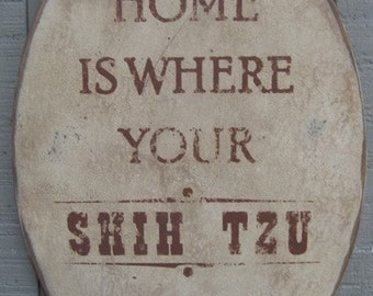 PRIMITIVE  SIGN - Home Is Where Your Shih Tzu Is or Shih Tzus Are - Several Colors Available
