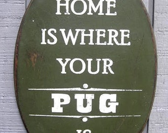 PRIMITIVE SIGN - Home Is Where Your Pug Is or Pugs Are - Several Colors Available