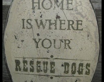 Primitive Sign - Home Is Where Your Rescue Dog Is or Rescue Dogs Are - Several Colors Available