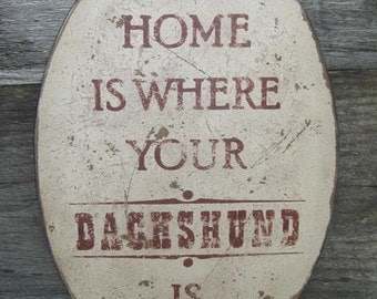 PRIMITIVE SIGN - Home Is Where Your Dachshund Is or Dachshunds Are - Several Colors Available