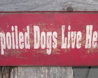 Primitive Vintage Wood Sign - Spoiled Dogs Live Here - Several Colors Available