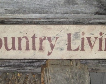 Primitive/Vintage Sign - Country Living - Several Colors Available