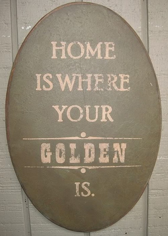 PRIMITIVE SIGN - Home is Where Your Golden Is or Goldens Are
