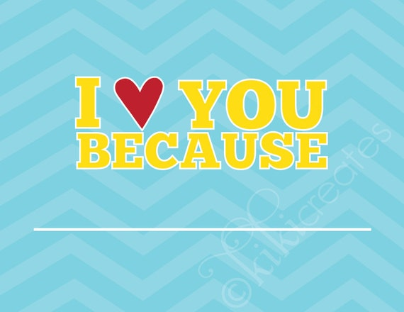 I Love You Because...print CHEVRON