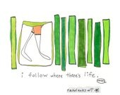 i follow where there's life. print. by rachel awes.