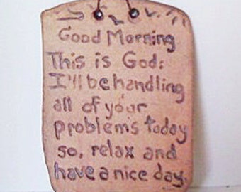 Clay Sign Good Morning this is God. I'll be handling all your problems today so relax and have a nice day.