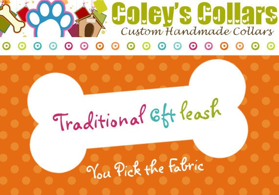 Dog Leash -Traditional 6 ft. Leash to Match Your Collar- U Pick the Fabric