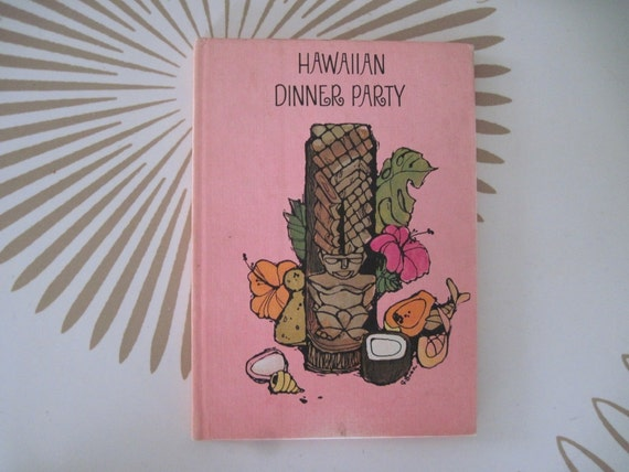 vintage 70s Hawaiian Dinner Party Book ... how to throw the perfect party with invitations, recipes, decorations