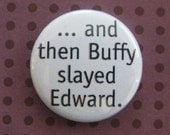 And Then Buffy Slayed Edward - 1 inch Button