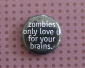 Zombies Only Love You For Your Brain - 1 inch Button
