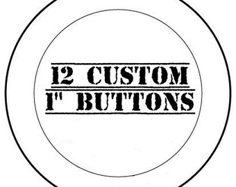 12 - Custom 1 Inch Buttons