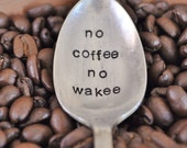 No Coffee No Wakee - Hand Stamped Vintage Coffee Spoon for Those Who Don't Wake Without Coffee