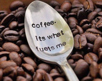 Coffee. It's what fuels me - Hand Stamped Vintage Coffee Spoon for Coffee Lovers (TM)
