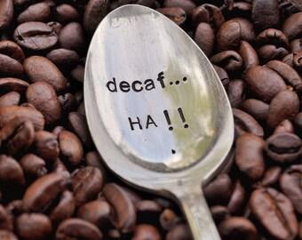 Decaf...HA - Humorous Hand Stamped Vintage Coffee Spoon for COFFEE LOVERS