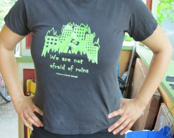 We Are Not Afraid of Ruins, Green on Black T Shirt, Unisex or Mens Small - Screenprint Silkscreen Image