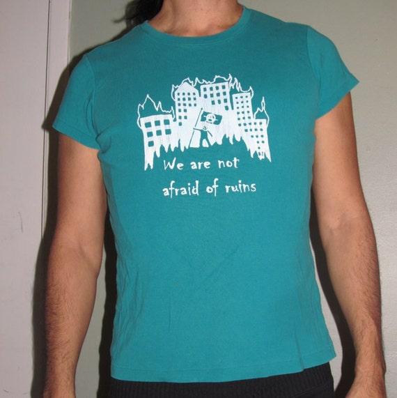 We Are Not Afraid of Ruins, Large, White on Turquoise Blue Green, - silkscreen screenprint print unisex women men