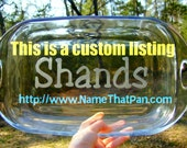 Custom Listing - Name That Pan - Two Personalized Glass Baking Dishes